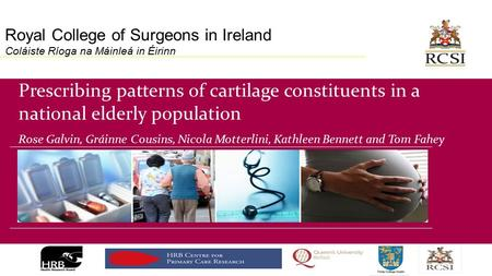 Royal College of Surgeons in Ireland Coláiste Ríoga na Máinleá in Éirinn Prescribing patterns of cartilage constituents in a national elderly population.