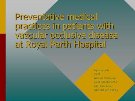 Preventative medical practices in patients with vascular occlusive disease at Royal Perth Hospital Lip Gen Teh MBBS Kishore Sieunarine MBBS FRCSE FRACS.