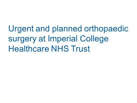 Urgent and planned orthopaedic surgery at Imperial College Healthcare NHS Trust.