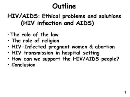 HIV/AIDS : Ethical problems and solutions (HIV infection and AIDS) (HIV infection and AIDS) The role of the law The role of religion HIV-Infected pregnant.