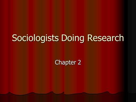 Sociologists Doing Research Chapter 2. Research Methods Ch. 2.1.