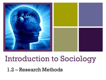 + Introduction to Sociology 1.2 – Research Methods.