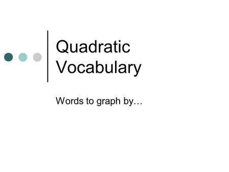 Quadratic Vocabulary Words to graph by….