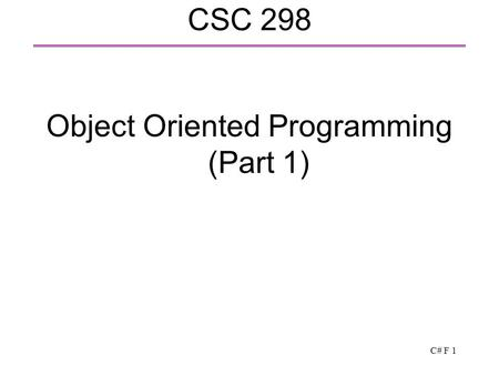 C# F 1 CSC 298 Object Oriented Programming (Part 1)