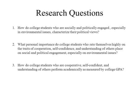 Research Questions 1.How do college students who are socially and politically engaged, especially in environmental issues, characterize their political.