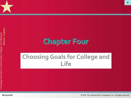 1 © 2012 The McGraw-Hill Companies, Inc. All rights reserved. McGraw-Hill Chapter Four Choosing Goals for College and Life.