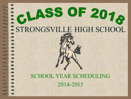 STRONGSVILLE HIGH SCHOOL SCHOOL YEAR SCHEDULING 2014-2015.