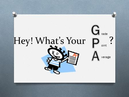 GPA Hey! What's Your ? rade oint verage.