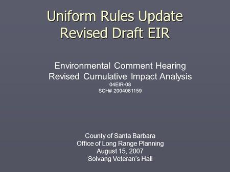 Uniform Rules Update Revised Draft EIR Environmental Comment Hearing Revised Cumulative Impact Analysis 04EIR-08 SCH# 2004081159 County of Santa Barbara.