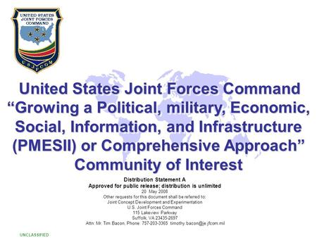 "UNCLASSIFIED 1 1 United States Joint Forces Command United States Joint Forces Command ""Growing a Political, military, Economic, Social, Information, and."