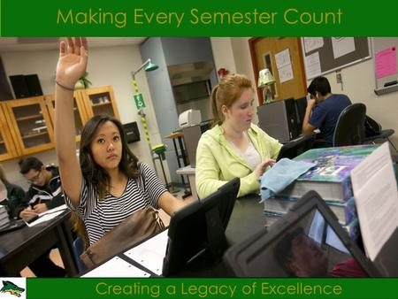 Creating a Legacy of Excellence Making Every Semester Count.