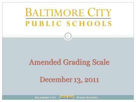 B ALTIMORE C ITY P UBLIC S CHOOLS Amended Grading Scale December 13, 2011 1.