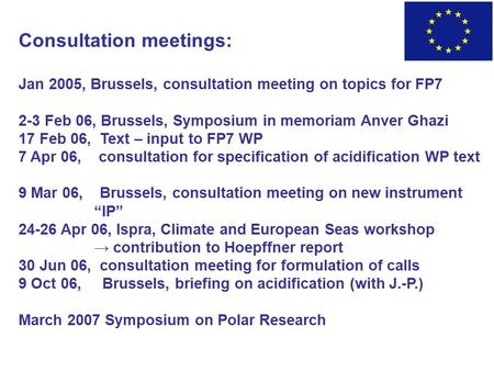 Consultation meetings: Jan 2005, Brussels, consultation meeting on topics for FP7 2-3 Feb 06, Brussels, Symposium in memoriam Anver Ghazi 17 Feb 06, Text.