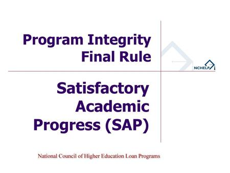 Satisfactory Academic Progress (SAP) Program Integrity Final Rule.
