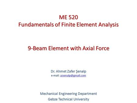9-Beam Element with Axial Force   Dr. Ahmet Zafer Şenalp   Mechanical Engineering Department Gebze Technical.
