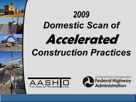 2009 Domestic Scan of Accelerated Construction Practices.