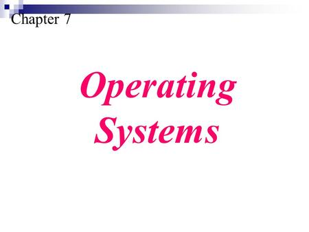 Chapter 7 Operating Systems. Define the purpose and functions of an operating system. Understand the components of an operating system. Understand the.