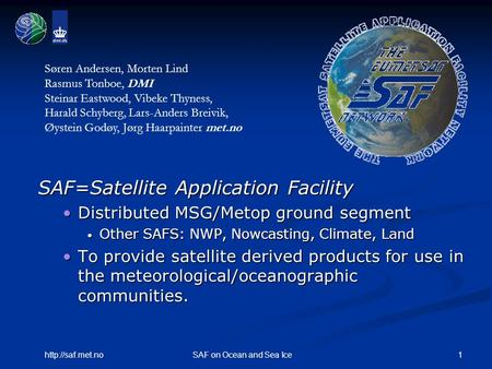1http://saf.met.noSAF on Ocean and Sea Ice SAF=Satellite Application Facility Distributed MSG/Metop ground segmentDistributed MSG/Metop ground segment.