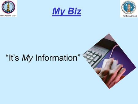 """It's My Information"" My Biz. What is My Biz? An exciting new web-based Oracle Self Service application within the Defense Civilian Personnel Data System."