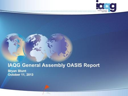 IAQG General Assembly OASIS Report Bryan Blunt October 11, 2013.