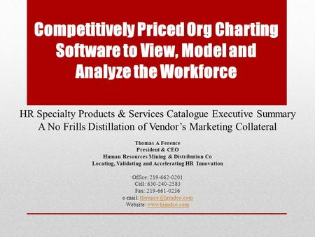 Competitively Priced Org Charting Software to View, Model and Analyze the Workforce HR Specialty Products & Services Catalogue Executive Summary A No Frills.