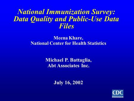 National Immunization Survey: Data Quality and Public-Use Data Files Meena Khare, National Center for Health Statistics Michael P. Battaglia, Abt Associates.