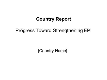 Country Report Progress Toward Strengthening EPI [Country Name]