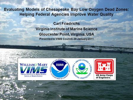 Evaluating Models of Chesapeake Bay Low Oxygen Dead Zones: Helping Federal Agencies Improve Water Quality Carl Friedrichs Virginia Institute of Marine.