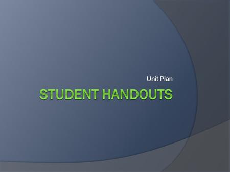 Unit Plan. Purpose: of the handout  Provide overview and important information  Talk about goals  Talk about what will be learned (skills, concepts)