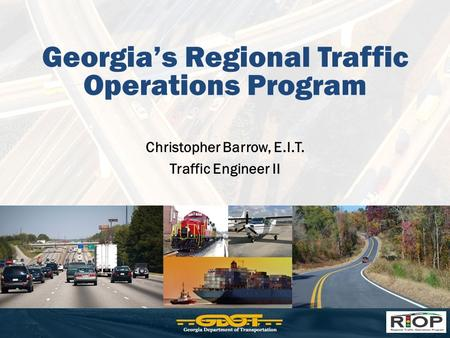 Georgia's Regional Traffic Operations Program Christopher Barrow, E.I.T. Traffic Engineer II.