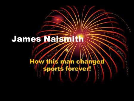 James Naismith How this man changed sports forever!
