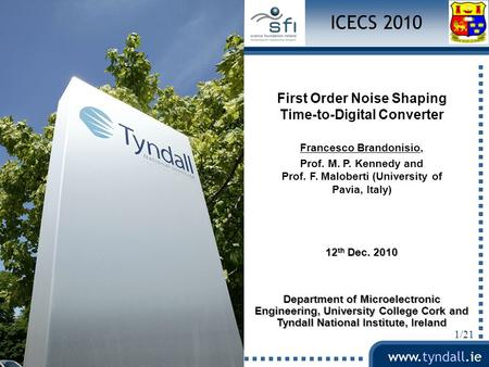 Www.tyndall.ie 1/21 First Order Noise Shaping Time-to-Digital Converter Francesco Brandonisio, Prof. M. P. Kennedy and Prof. F. Maloberti (University of.