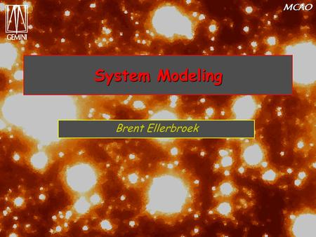 MCAO System Modeling Brent Ellerbroek. MCAO May 24-25, 2001MCAO Preliminary Design Review2 Presentation Outline Modeling objectives and approach Updated.