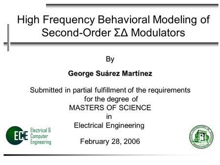 High Frequency Behavioral Modeling of Second-Order ΣΔ Modulators By George Suárez Martínez Submitted in partial fulfillment of the requirements for the.