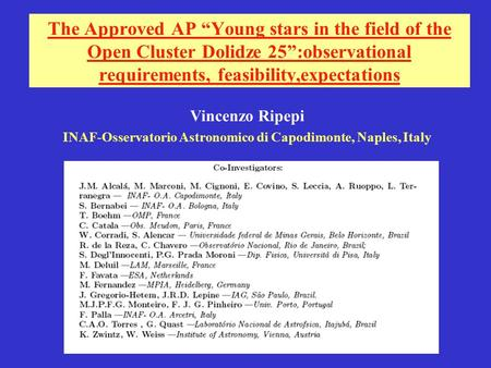 "The Approved AP ""Young stars in the field of the Open Cluster Dolidze 25"":observational requirements, feasibility,expectations Vincenzo Ripepi INAF-Osservatorio."