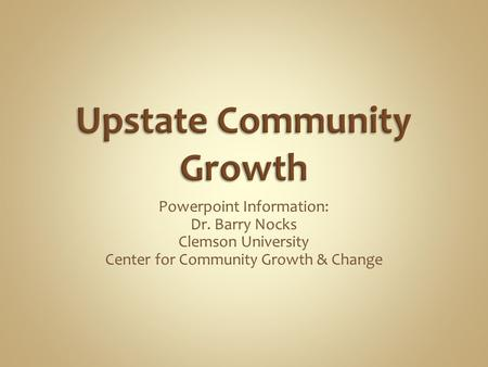 Powerpoint Information: Dr. Barry Nocks Clemson University Center for Community Growth & Change.