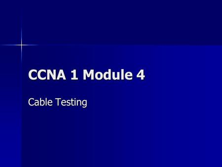 CCNA 1 Module 4 Cable Testing. 2 Waves Frequency: Frequency: –the number of waves per second Period: Period: –the amount of time that it takes to complete.