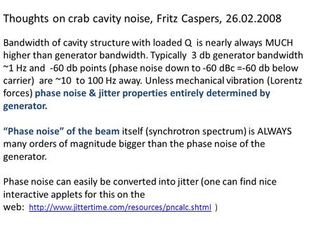 Thoughts on crab cavity noise, Fritz Caspers, 26.02.2008 Bandwidth of cavity structure with loaded Q is nearly always MUCH higher than generator bandwidth.
