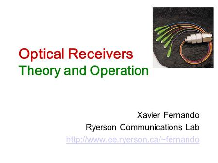 Optical Receivers Theory and Operation Xavier Fernando Ryerson Communications Lab