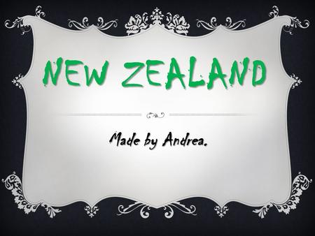 NEW ZEALAND Made by Andrea. New Zealand Facts - Overview  Population: 4.2 million  Capital: Wellington  Major languages: English, Maori  Major religion: