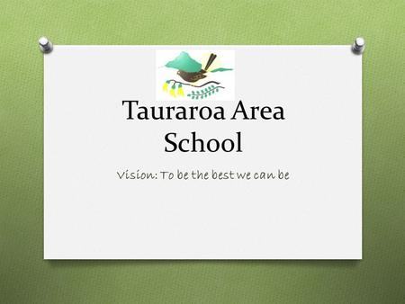 Tauraroa Area School Vision: To be the best we can be.