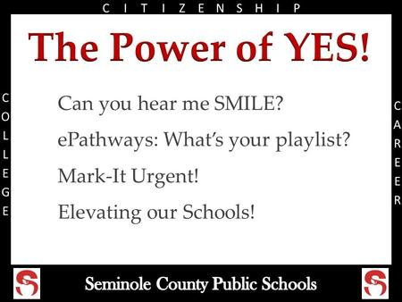 Can you hear me SMILE? ePathways: What's your playlist? Mark-It Urgent! Elevating our Schools!