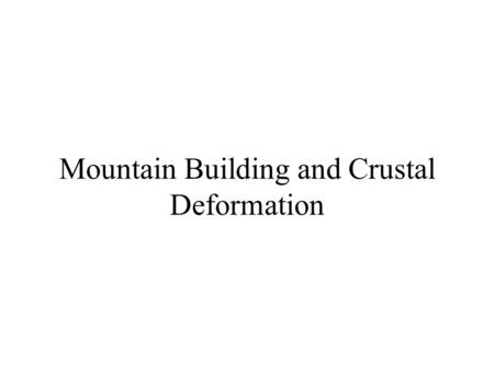 Mountain Building and Crustal Deformation. Economic Consequences of Geologic Structures Tracing Coal Seams, Aquifers, etc. Ore Deposits are often localized.