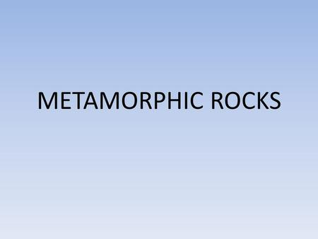 METAMORPHIC ROCKS. TERMS Subduction – Descent of one crustal plate beneath another – Creates intense horizontal pressure Preferred orientation – Parallel.