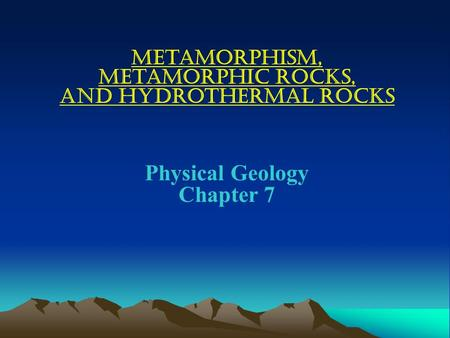 and Hydrothermal Rocks Physical Geology Chapter 7