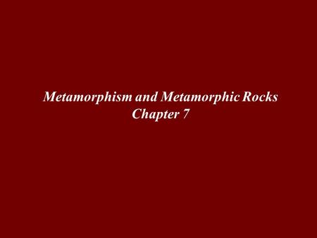 Metamorphism and Metamorphic Rocks Chapter 7. Metamorphism Metamorphism … is the transformation of rock by temperature and pressure … is the transformation.