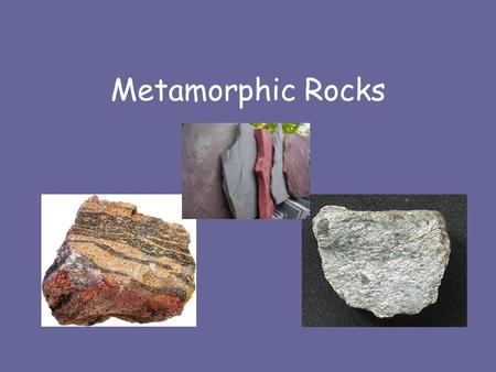Metamorphic Rocks. What is a metamorphic rock? Rocks in which minerals, texture and/or structures have been changed by heat and/or pressure.