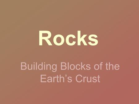 Rocks Building Blocks of the Earth's Crust. Earth's Layers.