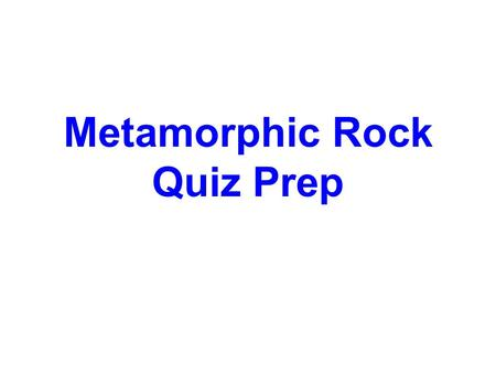 Metamorphic Rock Quiz Prep. If a rock totally melts while it is changing, what type of rock does it become?