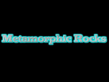 "Metamorphic Rocks The Greek word meta means ""change"" and morph meaning ""shape"". Metamorphic rocks were previously either sedimentary or igneous rocks,"